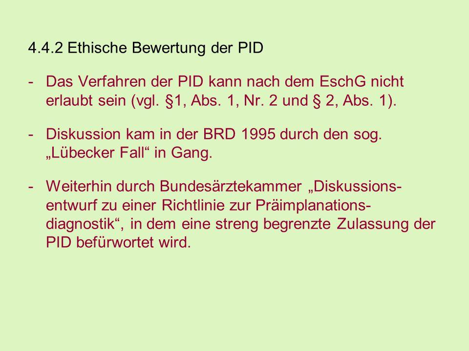 4.4.2 Ethische Bewertung der PID -Das Verfahren der PID kann nach dem EschG nicht erlaubt sein (vgl. §1, Abs. 1, Nr. 2 und § 2, Abs. 1). -Diskussion k