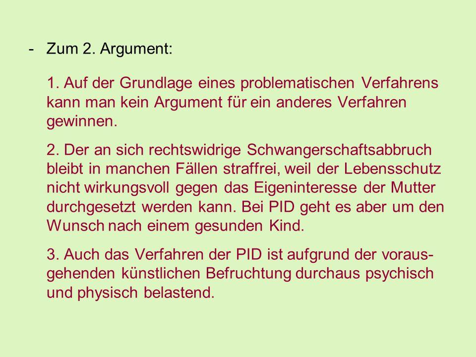 -Zum 2. Argument: 1. Auf der Grundlage eines problematischen Verfahrens kann man kein Argument für ein anderes Verfahren gewinnen. 2. Der an sich rech