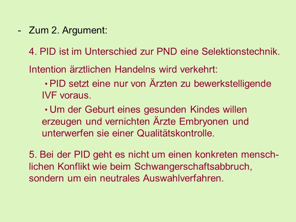 -Zum 2. Argument: 4. PID ist im Unterschied zur PND eine Selektionstechnik. Intention ärztlichen Handelns wird verkehrt: PID setzt eine nur von Ärzten