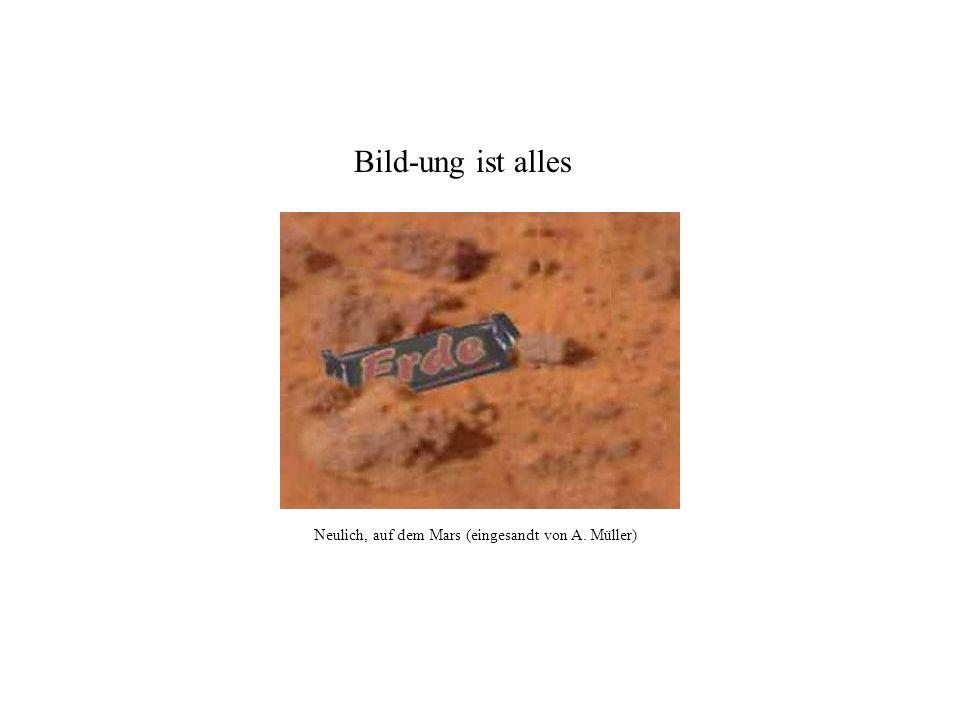 Bild-ung ist alles Neulich, auf dem Mars (eingesandt von A. Müller)