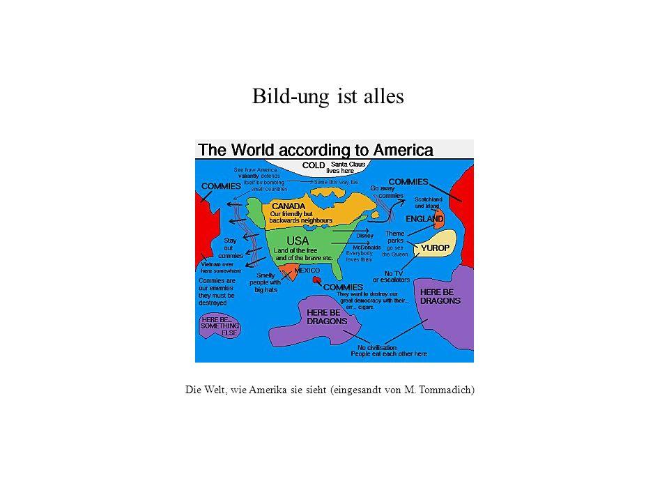 Die Welt, wie Amerika sie sieht (eingesandt von M. Tommadich) Bild-ung ist alles