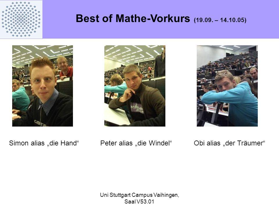 Uni Stuttgart Campus Vaihingen, Saal V53.01 Best of Mathe-Vorkurs (19.09. – 14.10.05) Simon alias die HandPeter alias die WindelObi alias der Träumer