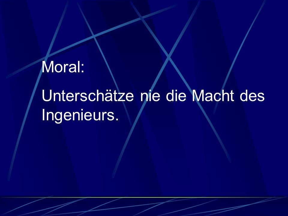 Moral: Unterschätze nie die Macht des Ingenieurs.