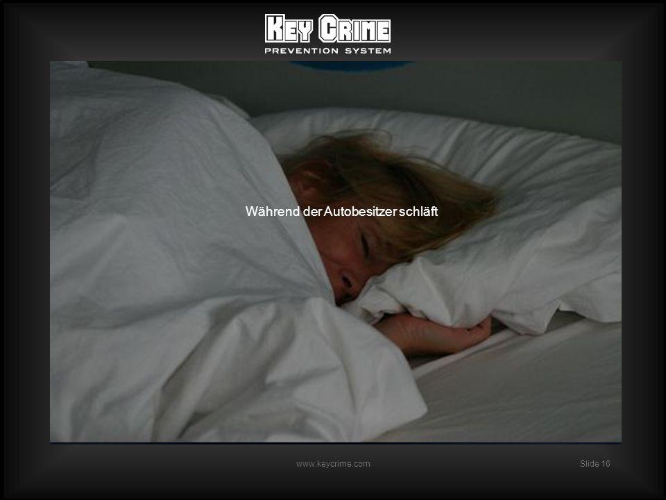 Slide 16 www.keycrime.com Während der Autobesitzer schläft