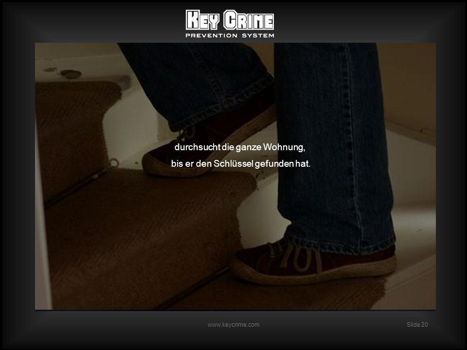 Slide 20 www.keycrime.com durchsucht die ganze Wohnung, bis er den Schlüssel gefunden hat.