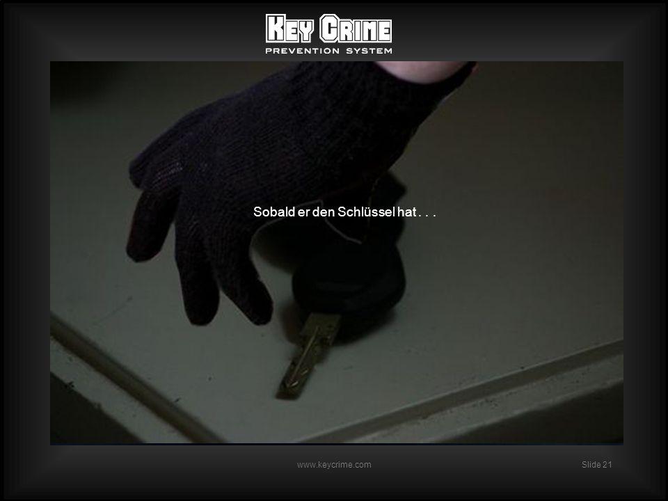 Slide 21 www.keycrime.com Sobald er den Schlüssel hat...