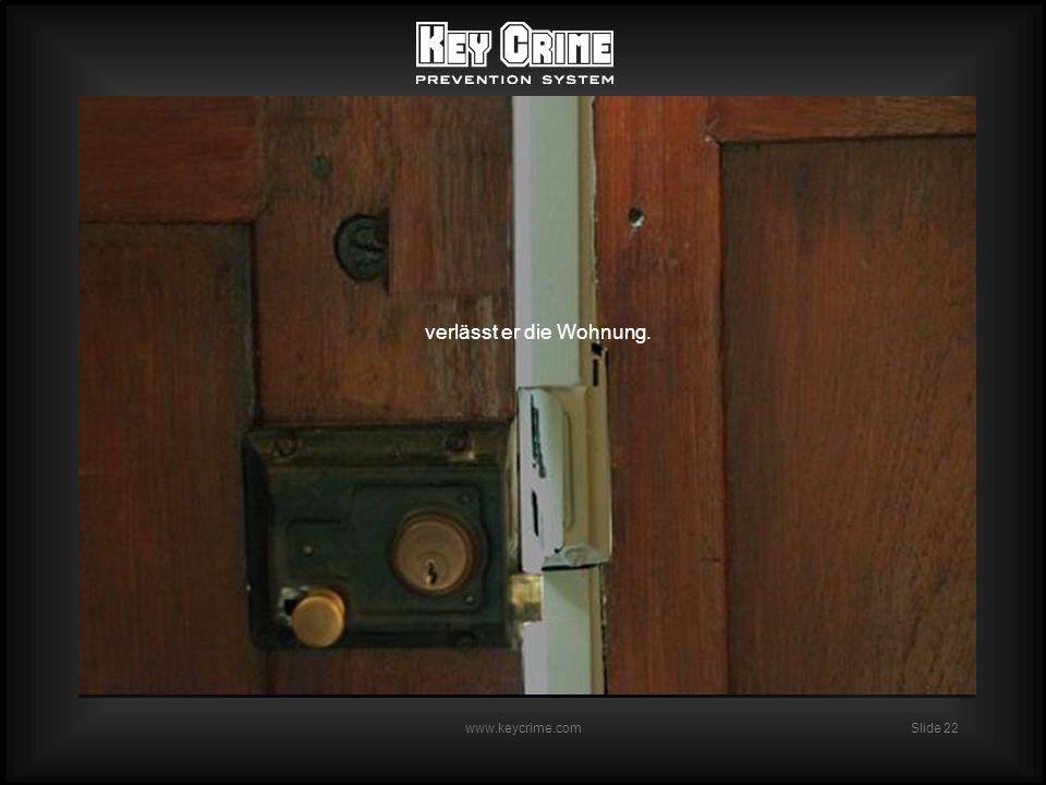 Slide 22 www.keycrime.com verlässt er die Wohnung.