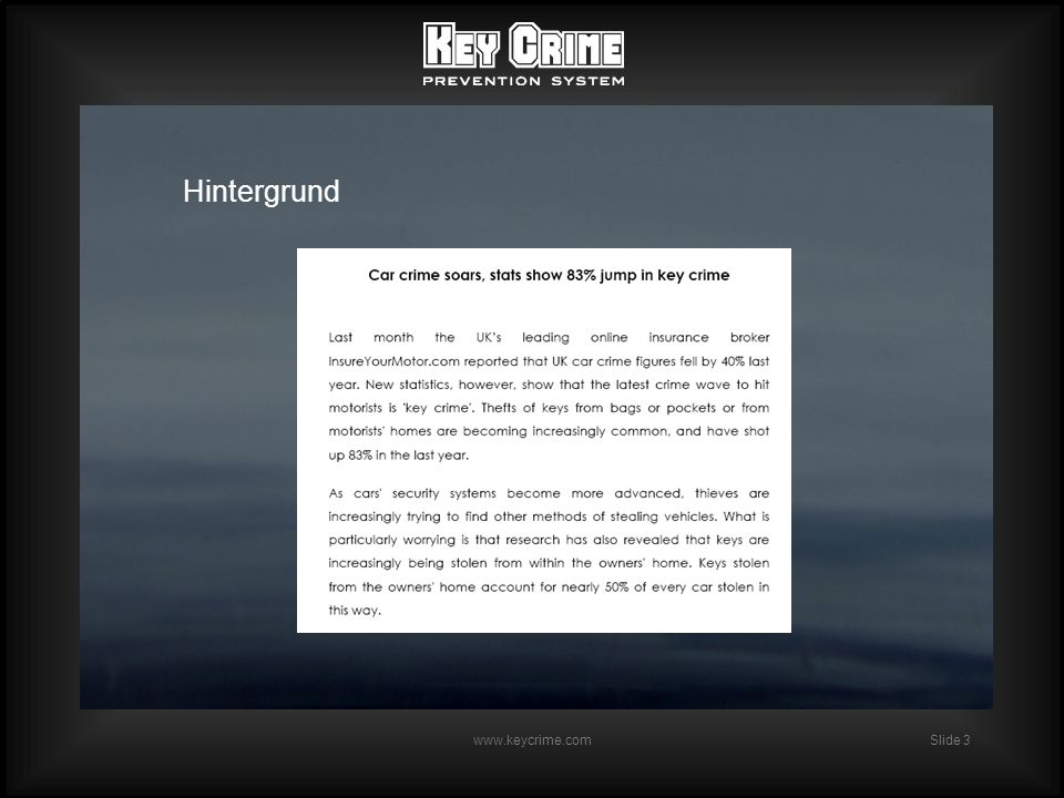 Slide 4 www.keycrime.com Das Problem Sie wollen nicht: dass bei Ihnen wegen der Autoschlüssel eingebrochen wird dass plötzlich ein Einbrecher an Ihrem Bett steht dass der Kauf eines neuen Autos das Einbruchrisiko erhöht