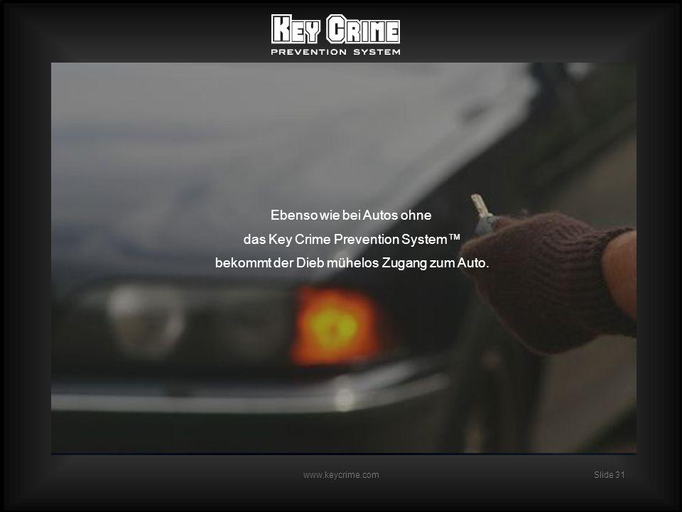 Slide 31 www.keycrime.com Ebenso wie bei Autos ohne das Key Crime Prevention System bekommt der Dieb mühelos Zugang zum Auto.