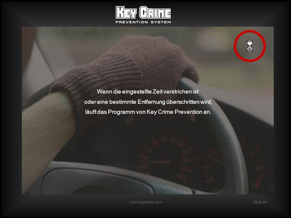 Slide 34 www.keycrime.com Wenn die eingestellte Zeit verstrichen ist oder eine bestimmte Entfernung überschritten wird, läuft das Programm von Key Crime Prevention an.