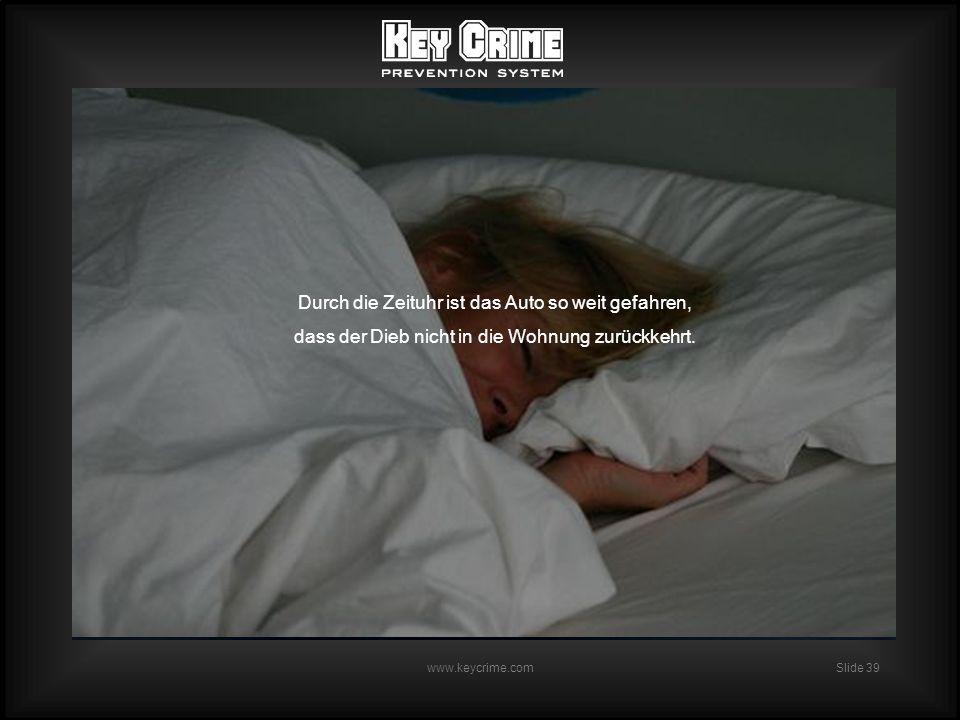 Slide 39 www.keycrime.com Durch die Zeituhr ist das Auto so weit gefahren, dass der Dieb nicht in die Wohnung zurückkehrt.