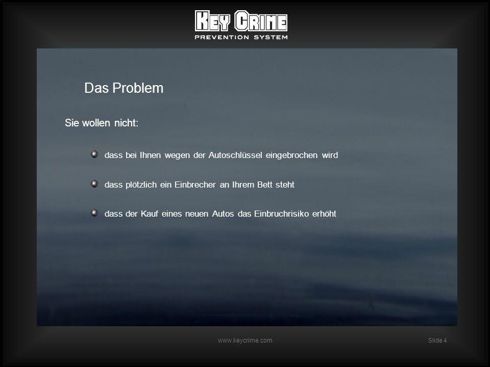 Slide 5 www.keycrime.com Sondern Sie wollen: unbesorgt ein neues Auto kaufen, ohne deswegen mit einem Einbruch rechnen zu müssen dass bei einem Einbruch der Dieb die Wohnung so schnell wie möglich verlässt dass der Dieb nicht in Ihre Wohnung zurückkehrt