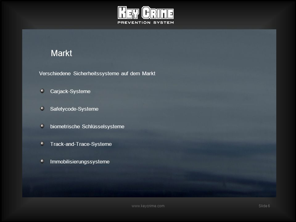 Slide 6 www.keycrime.com Markt Verschiedene Sicherheitssysteme auf dem Markt Carjack-Systeme Safetycode-Systeme biometrische Schlüsselsysteme Track-and-Trace-Systeme Immobilisierungssysteme