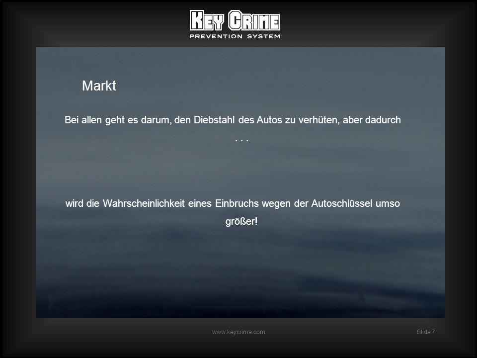 Slide 7 www.keycrime.com Markt Bei allen geht es darum, den Diebstahl des Autos zu verhüten, aber dadurch...