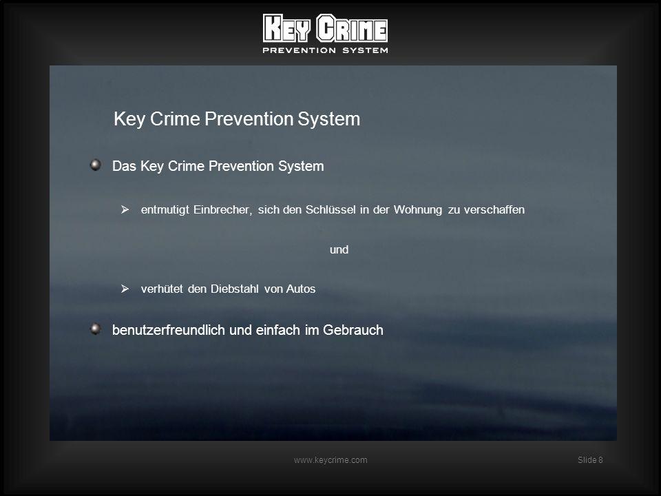 Slide 8 www.keycrime.com Key Crime Prevention System Das Key Crime Prevention System entmutigt Einbrecher, sich den Schlüssel in der Wohnung zu verschaffen und verhütet den Diebstahl von Autos benutzerfreundlich und einfach im Gebrauch