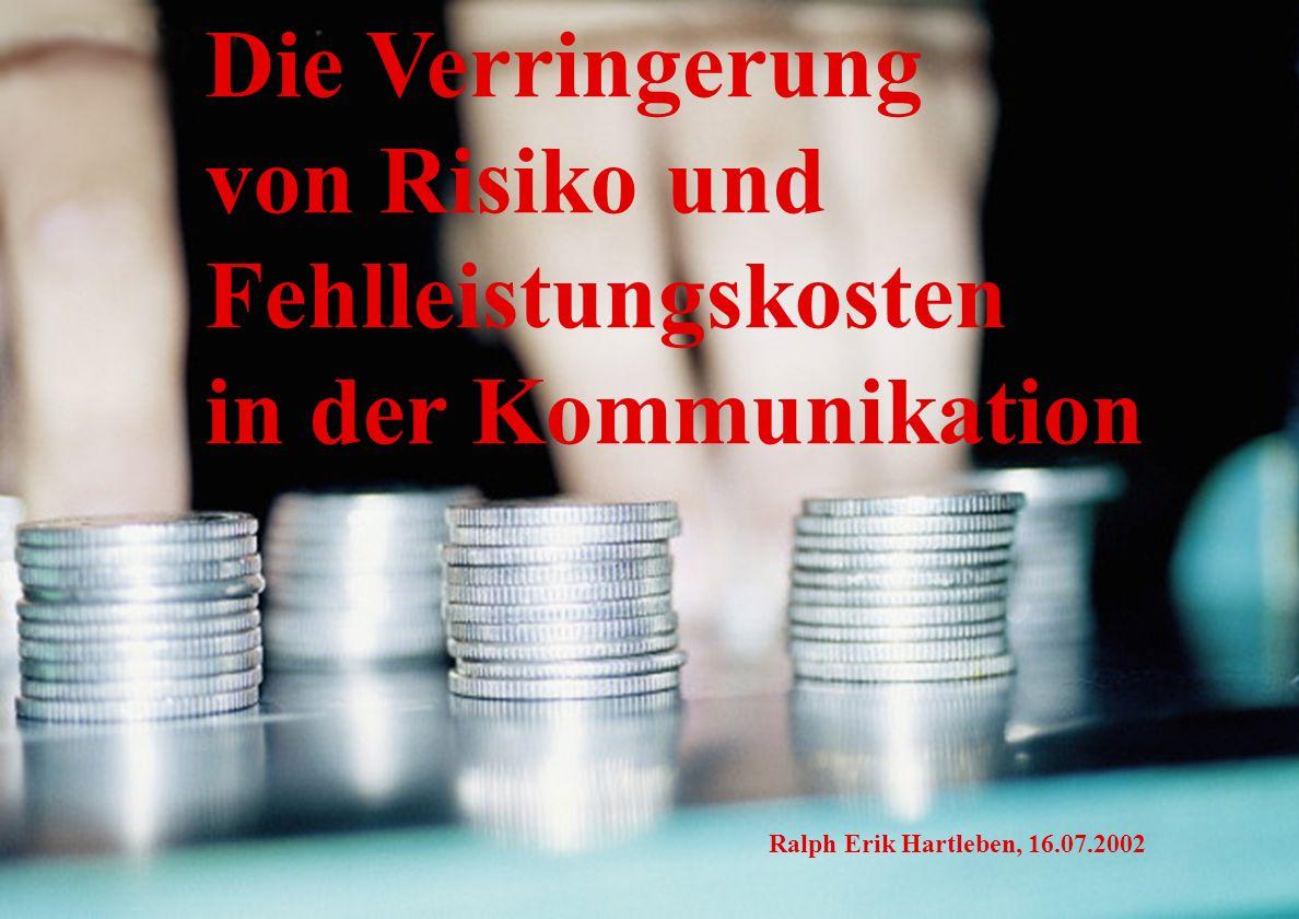 % Ralph Erik Hartleben 2 Verringerung von Risiko und Fehlleistungskosten in der Kommunikation Die Verringerung von Risiko und Fehlleistungskosten in der Kommunikation Ralph Erik Hartleben, 16.07.2002