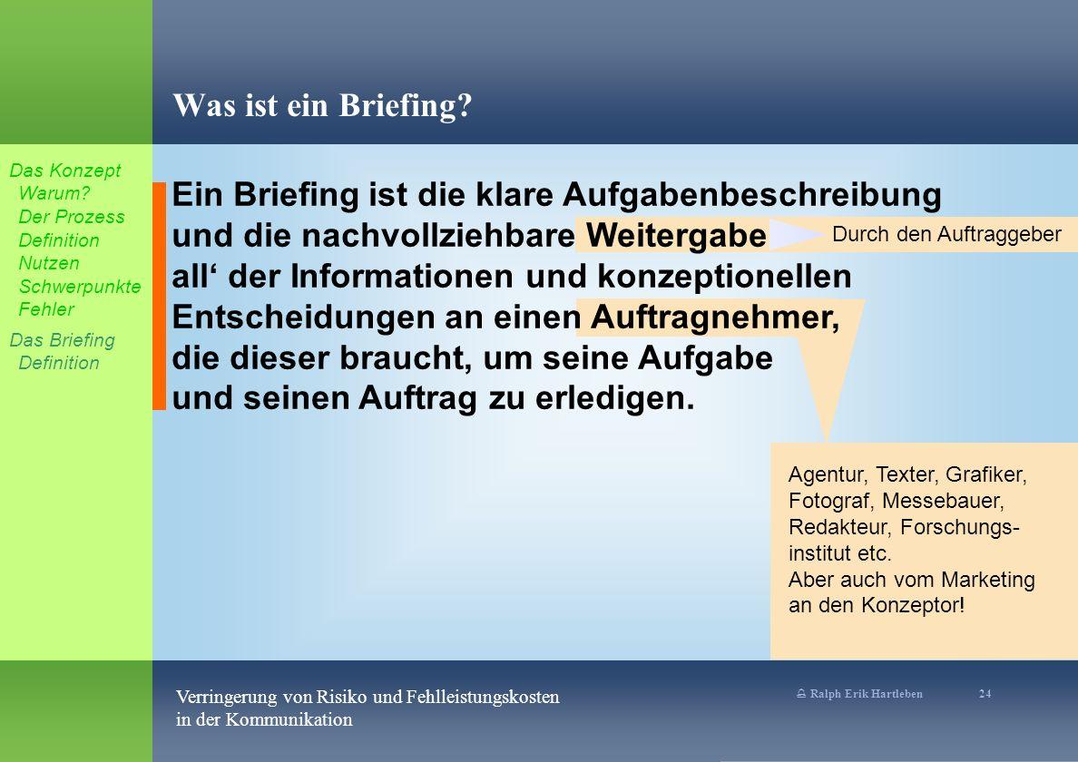% Ralph Erik Hartleben 24 Verringerung von Risiko und Fehlleistungskosten in der Kommunikation Agentur, Texter, Grafiker, Fotograf, Messebauer, Redakteur, Forschungs- institut etc.