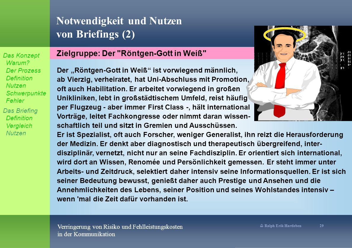 % Ralph Erik Hartleben 29 Verringerung von Risiko und Fehlleistungskosten in der Kommunikation Der Röntgen-Gott in Weiß ist vorwiegend männlich, ab Vierzig, verheiratet, hat Uni-Abschluss mit Promotion, oft auch Habilitation.