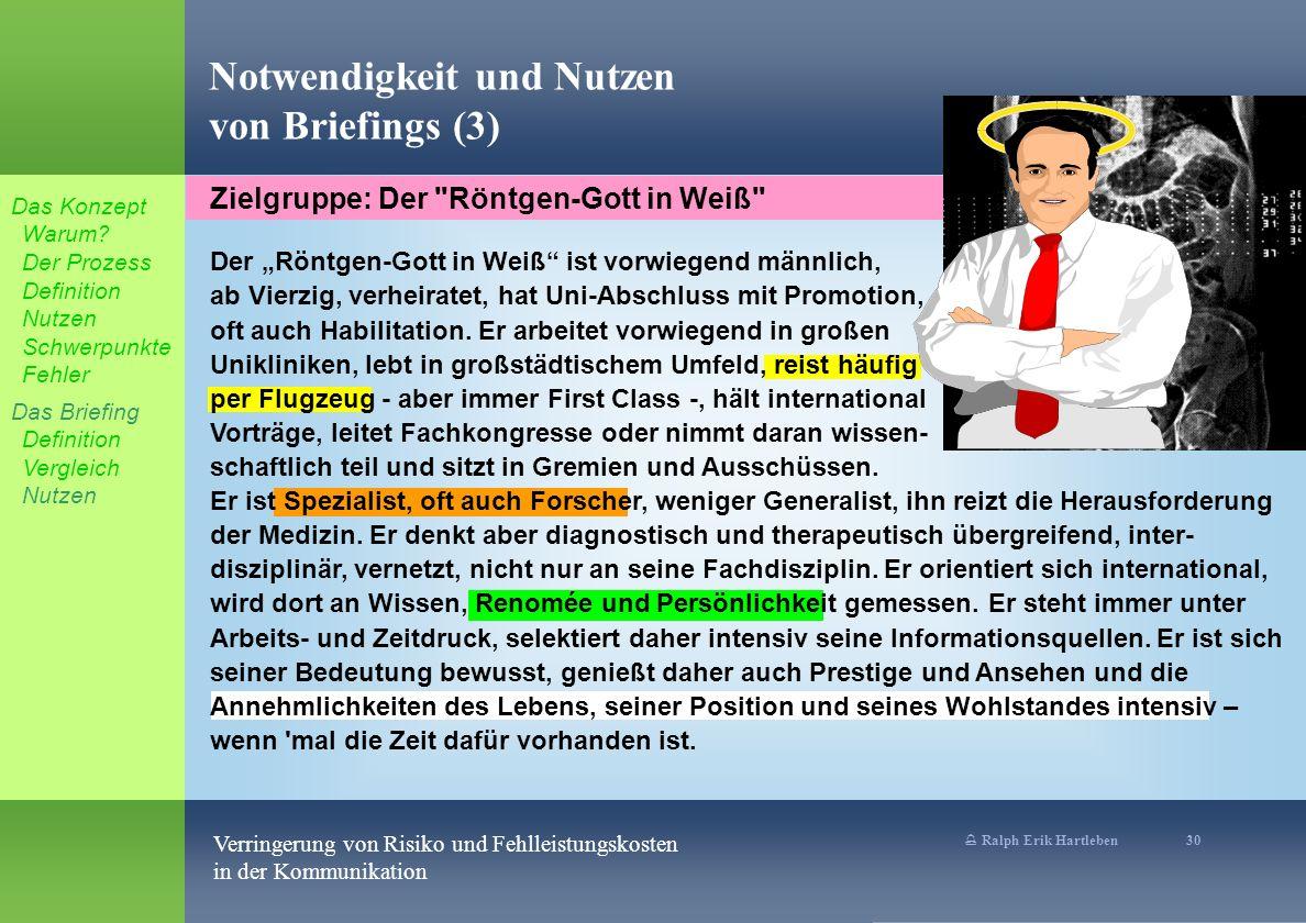 % Ralph Erik Hartleben 30 Verringerung von Risiko und Fehlleistungskosten in der Kommunikation Notwendigkeit und Nutzen von Briefings (3) Der Röntgen-Gott in Weiß ist vorwiegend männlich, ab Vierzig, verheiratet, hat Uni-Abschluss mit Promotion, oft auch Habilitation.