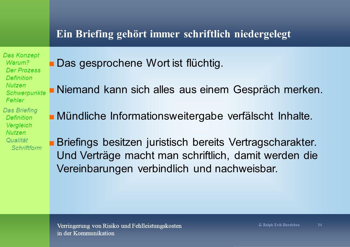 % Ralph Erik Hartleben 34 Verringerung von Risiko und Fehlleistungskosten in der Kommunikation Ein Briefing gehört immer schriftlich niedergelegt Das gesprochene Wort ist flüchtig.