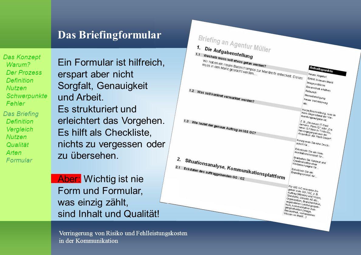 % Ralph Erik Hartleben 62 Verringerung von Risiko und Fehlleistungskosten in der Kommunikation Das Briefingformular Ein Formular ist hilfreich, erspart aber nicht Sorgfalt, Genauigkeit und Arbeit.