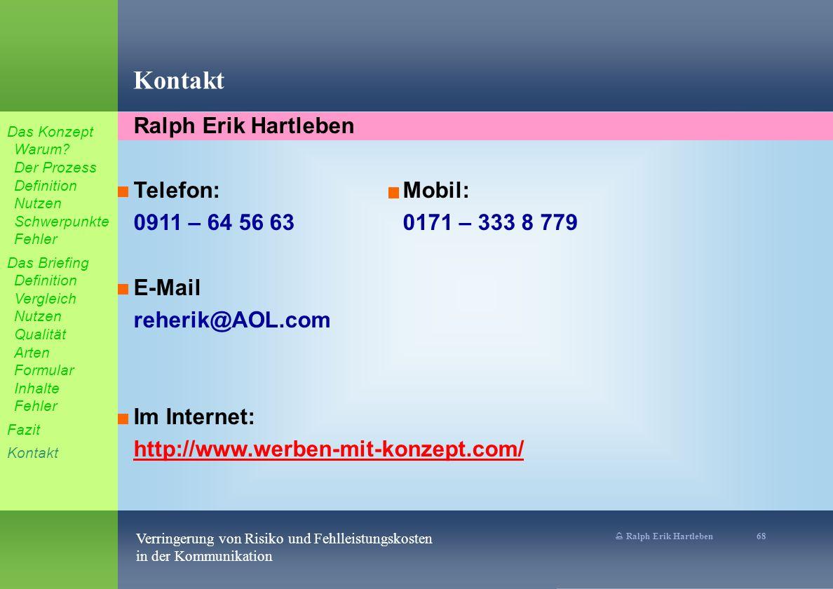 % Ralph Erik Hartleben 68 Verringerung von Risiko und Fehlleistungskosten in der Kommunikation Ralph Erik Hartleben Telefon:Mobil: 0911 – 64 56 630171 – 333 8 779 E-Mail reherik@AOL.com Im Internet: http://www.werben-mit-konzept.com/ Kontakt Das Konzept Warum.