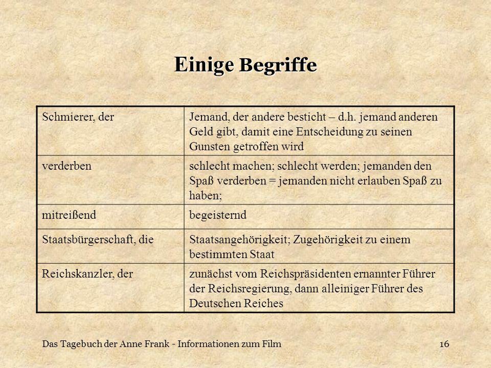 Das Tagebuch der Anne Frank - Informationen zum Film16 Einige Begriffe Schmierer, derJemand, der andere besticht – d.h. jemand anderen Geld gibt, dami