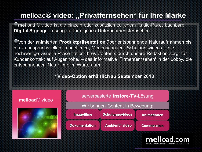 melload® video: Privatfernsehen für Ihre Marke melload ® video ist die einzeln oder zusätzlich zu jedem Radio-Paket buchbare Digital Signage-Lösung fü