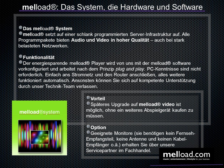melload®: Das System, die Hardware und Software Das melload® System melload® setzt auf einer schlank programmierten Server-Infrastruktur auf. Alle Pro