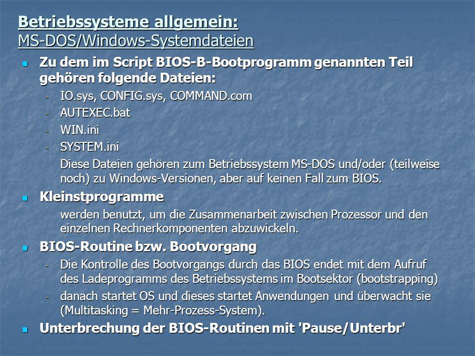 Betriebssysteme allgemein: MS-DOS/Windows-Systemdateien Zu dem im Script BIOS-B-Bootprogramm genannten Teil gehören folgende Dateien: Zu dem im Script