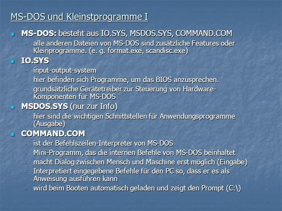 MS-DOS und Kleinstprogramme I MS-DOS: besteht aus IO.SYS, MSDOS.SYS, COMMAND.COM MS-DOS: besteht aus IO.SYS, MSDOS.SYS, COMMAND.COM - alle anderen Dat