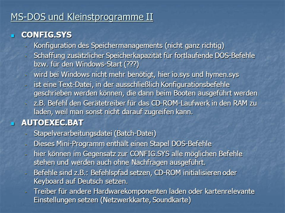 MS-DOS und Kleinstprogramme II CONFIG.SYS CONFIG.SYS - Konfiguration des Speichermanagements (nicht ganz richtig) - Schaffung zusätzlicher Speicherkap