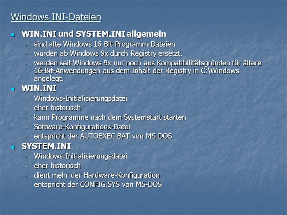 Windows INI-Dateien WIN.INI und SYSTEM.INI allgemein WIN.INI und SYSTEM.INI allgemein - sind alte Windows 16-Bit-Programm-Dateien - wurden ab Windows