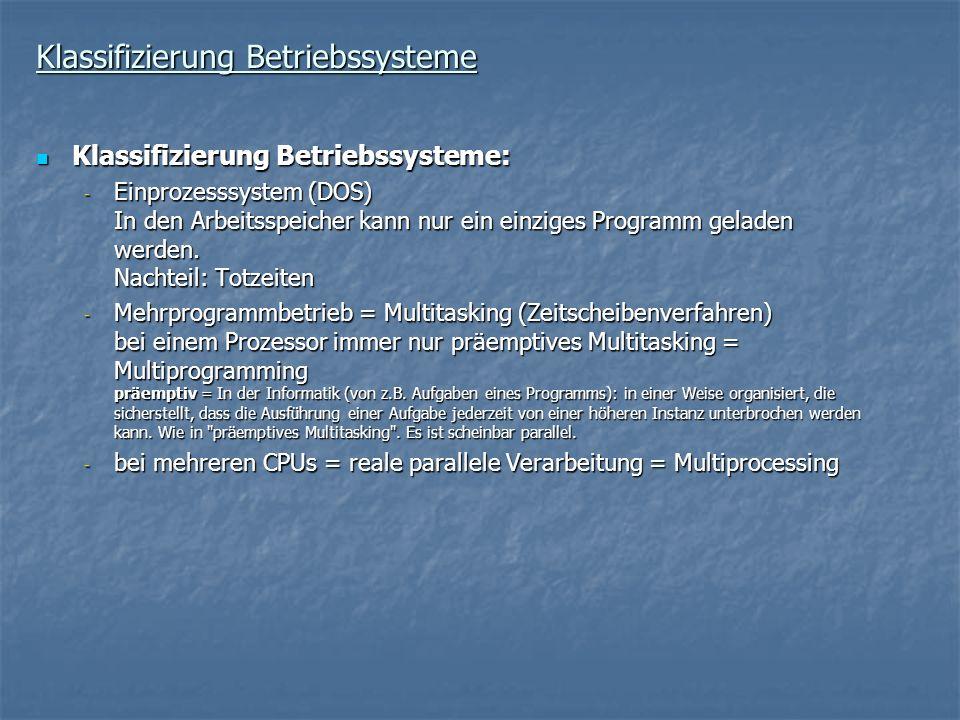 Klassifizierung Betriebssysteme Klassifizierung Betriebssysteme: Klassifizierung Betriebssysteme: - Einprozesssystem (DOS) In den Arbeitsspeicher kann