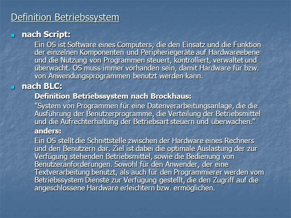 Definition Betriebssystem nach Script: nach Script: Ein OS ist Software eines Computers, die den Einsatz und die Funktion der einzelnen Komponenten un