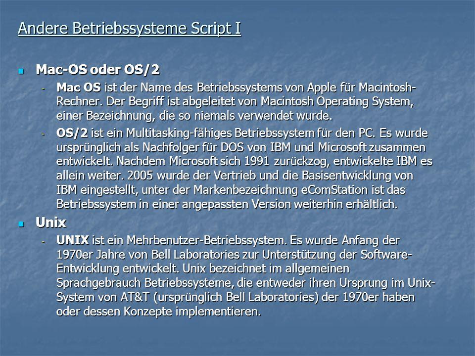 Andere Betriebssysteme Script I Mac-OS oder OS/2 Mac-OS oder OS/2 - Mac OS ist der Name des Betriebssystems von Apple für Macintosh- Rechner. Der Begr