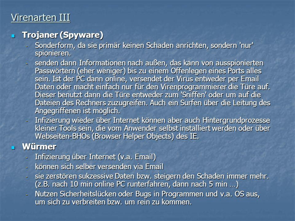 Virenarten III Trojaner (Spyware) Trojaner (Spyware) - Sonderform, da sie primär keinen Schaden anrichten, sondern 'nur' spionieren. - senden dann Inf