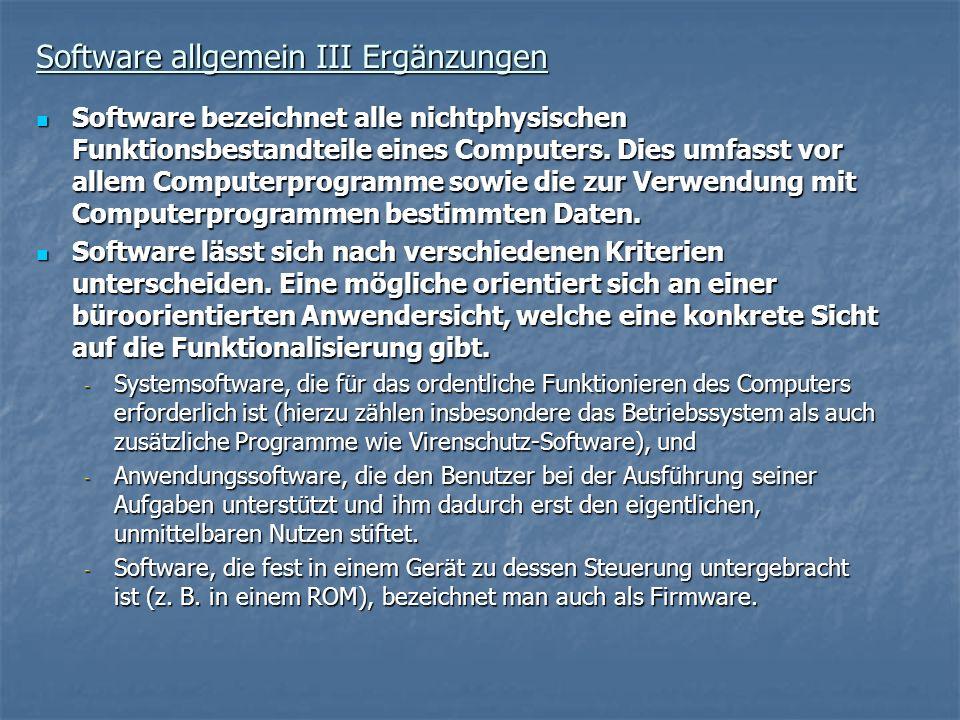 Software allgemein III Ergänzungen Software bezeichnet alle nichtphysischen Funktionsbestandteile eines Computers. Dies umfasst vor allem Computerprog