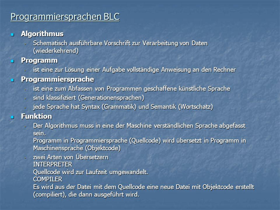 Programmiersprachen BLC Algorithmus Algorithmus - Schematisch ausführbare Vorschrift zur Verarbeitung von Daten (wiederkehrend) Programm Programm - is