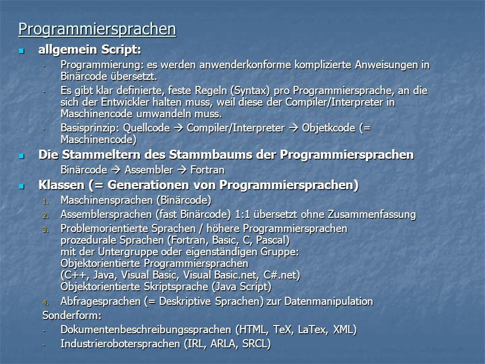 Programmiersprachen allgemein Script: allgemein Script: - Programmierung: es werden anwenderkonforme komplizierte Anweisungen in Binärcode übersetzt.