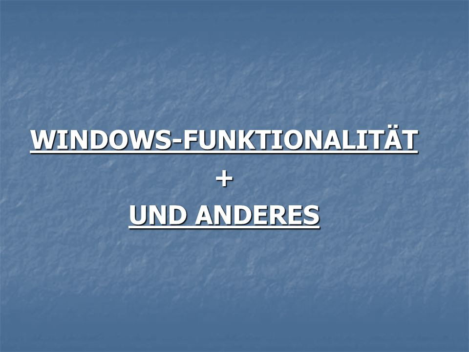 WINDOWS-FUNKTIONALITÄT+ UND ANDERES