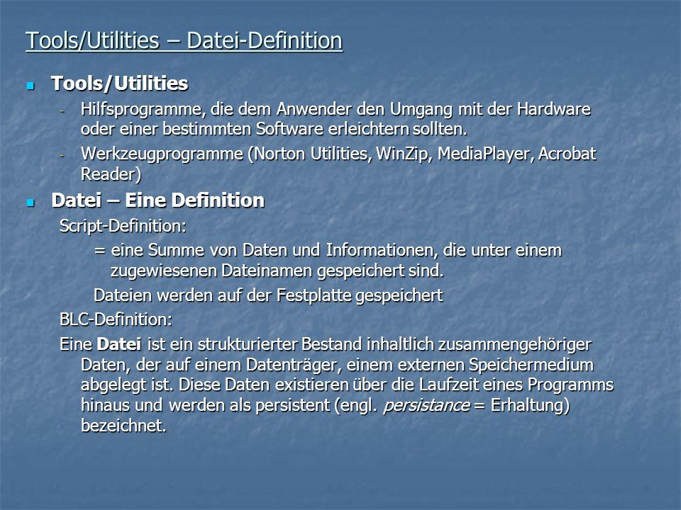Tools/Utilities – Datei-Definition Tools/Utilities Tools/Utilities - Hilfsprogramme, die dem Anwender den Umgang mit der Hardware oder einer bestimmte