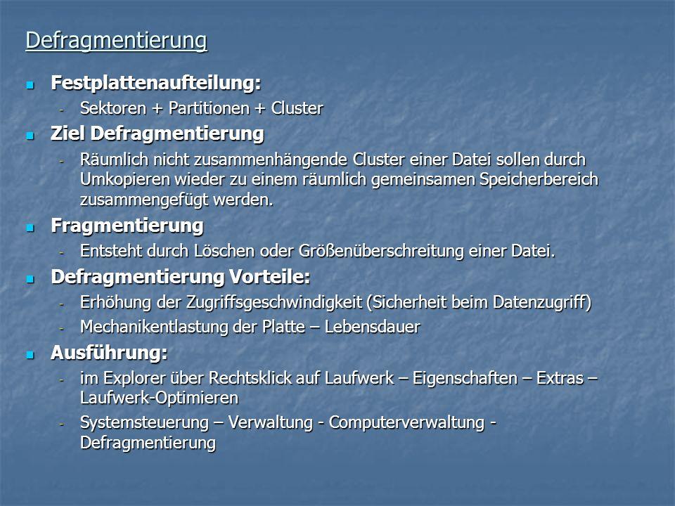Defragmentierung Festplattenaufteilung: Festplattenaufteilung: - Sektoren + Partitionen + Cluster Ziel Defragmentierung Ziel Defragmentierung - Räumli