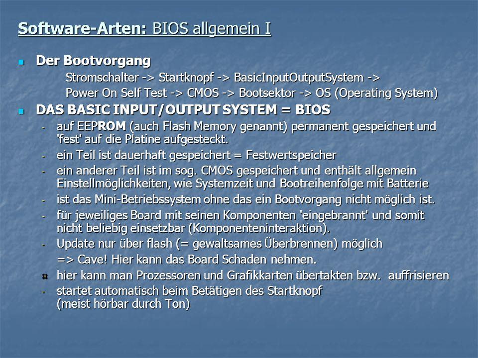 Software-Arten: BIOS allgemein I Der Bootvorgang Der Bootvorgang Stromschalter -> Startknopf -> BasicInputOutputSystem -> Power On Self Test -> CMOS -