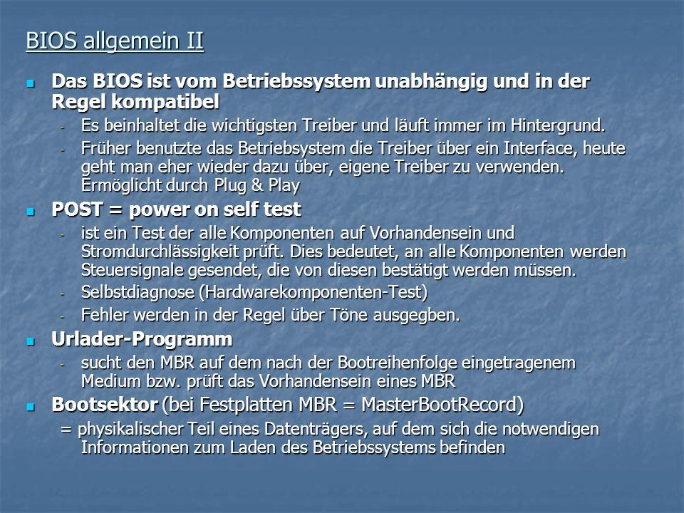 BIOS allgemein II Das BIOS ist vom Betriebssystem unabhängig und in der Regel kompatibel Das BIOS ist vom Betriebssystem unabhängig und in der Regel k