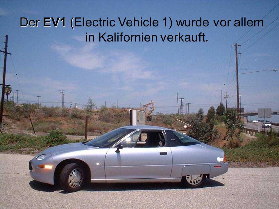 Der EV1 (. Der EV1 (Electric Vehicle 1) wurde vor allem in Kalifornien verkauft.