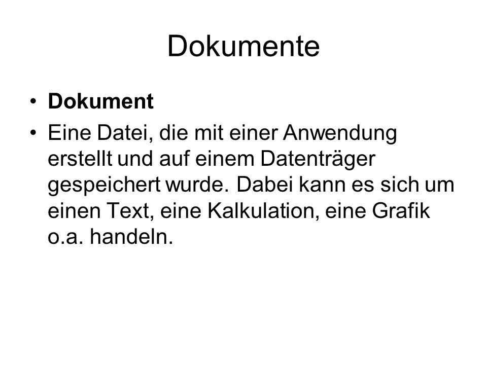 Dokumente Dokument Eine Datei, die mit einer Anwendung erstellt und auf einem Datenträger gespeichert wurde. Dabei kann es sich um einen Text, eine Ka