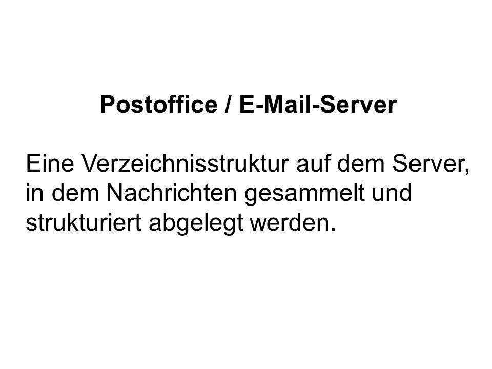Postoffice / E-Mail-Server Eine Verzeichnisstruktur auf dem Server, in dem Nachrichten gesammelt und strukturiert abgelegt werden.