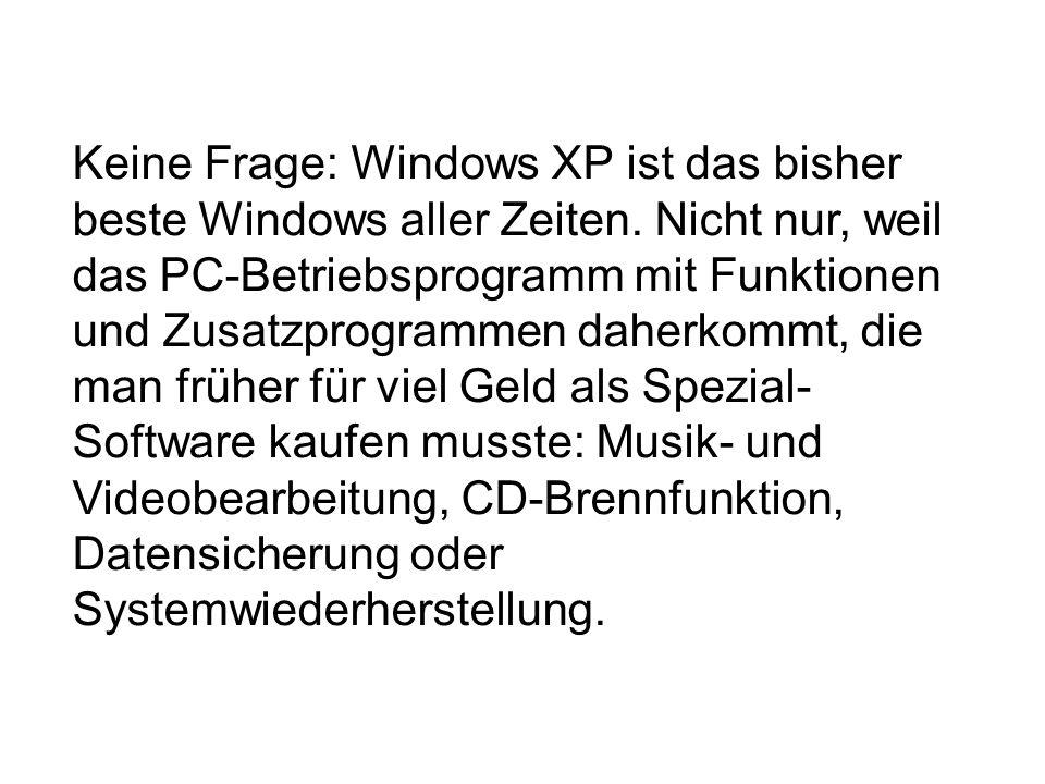 Keine Frage: Windows XP ist das bisher beste Windows aller Zeiten. Nicht nur, weil das PC-Betriebsprogramm mit Funktionen und Zusatzprogrammen daherko