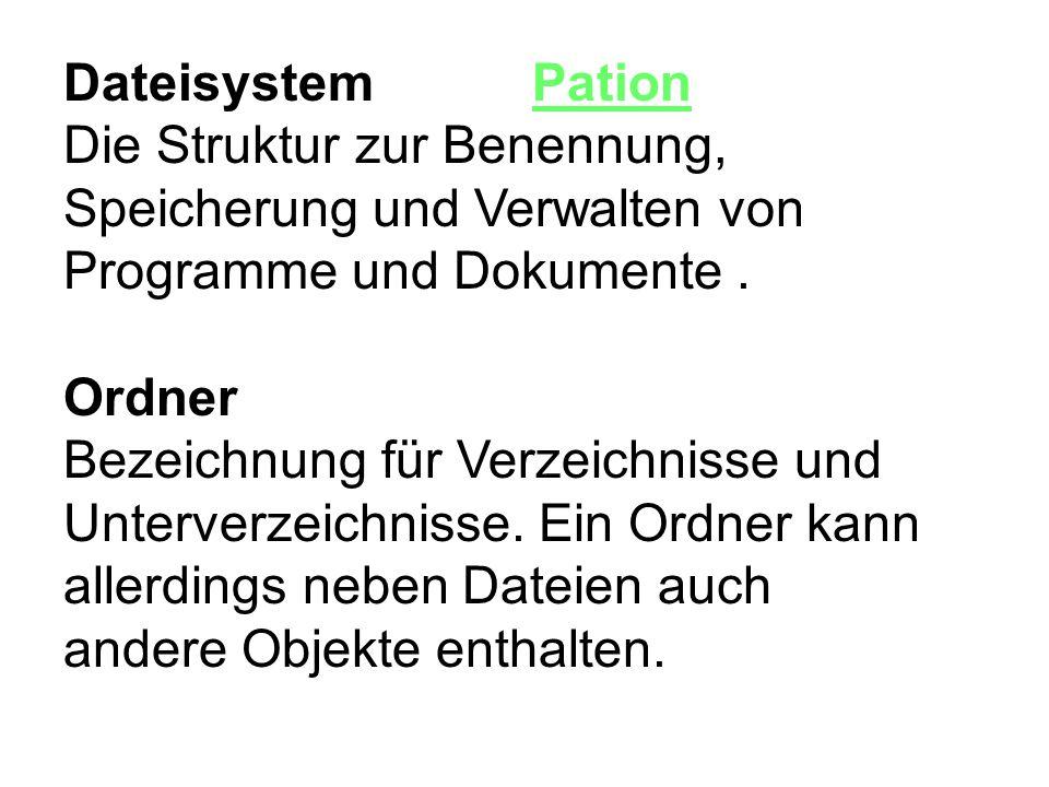 Dateisystem Pation Die Struktur zur Benennung, Speicherung und Verwalten von Programme und Dokumente. Ordner Bezeichnung für Verzeichnisse und Unterve